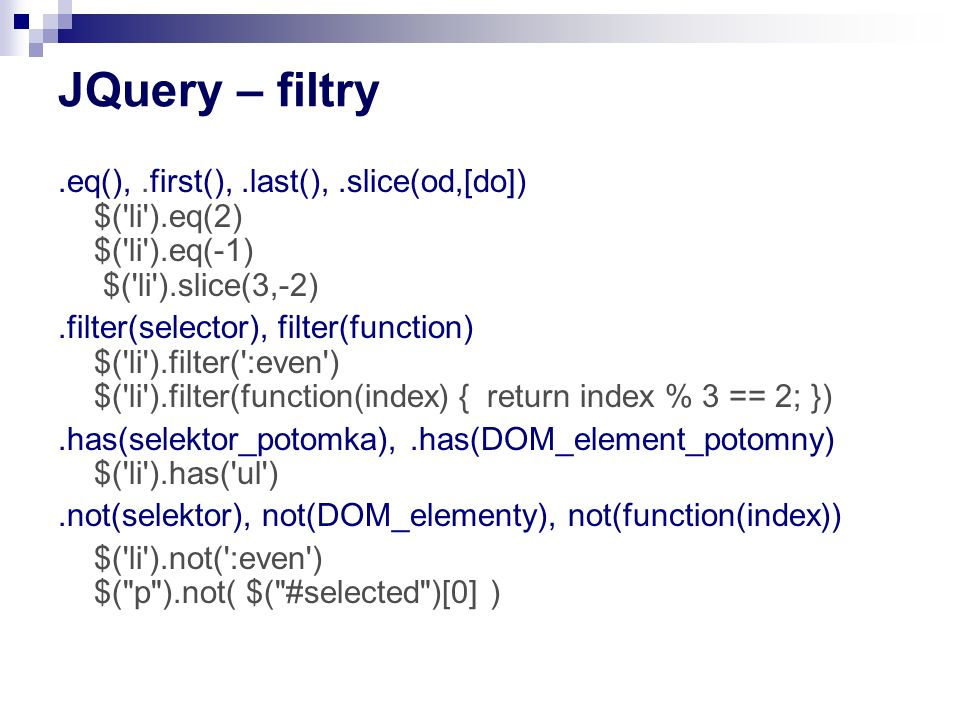 JQuery – filtry .eq(), .first(), .last(), .slice(od,[do]) $( li ).eq(2) $( li ).eq(-1) $( li ).slice(3,-2)